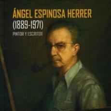 Libros: ÁNGEL ESPINOSA HERRER (1889-1971) PINTOR Y ECRITOR (R. PÉREZ MORENO) I.F.C. 2020. Lote 220821907