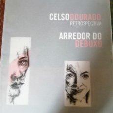 Libros: CELSO DOURADO RETROSPECTIVA ARREDOR DO DEBUXO MUSEO PROVINCIAL DE LUGO. Lote 220841798