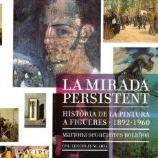 Libros: LA MIRADA PERSISTENT. HISTORIA DE LA PINTURA A FIGUERES, MARIONA SEGURANYES BOLAÑOS, 2013. Lote 221882522