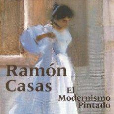 Libros: RAMÓN CASAS. EL MODERNISMO PINTADO. Lote 223630767