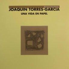 Livros: JOAQUÍN TORRES-GARCÍA. UNA VIDA EN PAPEL. CATÁLOGO. 2008. 24 CM X 22 CM. Lote 224937903
