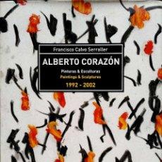 Libros: ALBERTO CORAZÓN.PINTURAS&ESCULTURAS.1992-2002.FCO CALVO SERRALLER.EDITORIAL TF.2002.. Lote 227252180