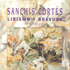 Libros: SANCHIS CORTÉS. LIRISMO Y BRAVURA - LORENZO BERENGUER PALAU. Lote 234295825