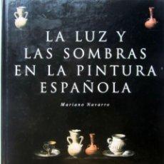 Libros: LA LUZ Y LAS SOMBRAS EN LA PINTURA ESPAÑOLA MARIANO NAVARRO. Lote 236554745