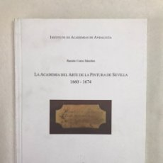 Libros: LA ACADEMIA DEL ARTE DE LA PINTURA DE SEVILLA 1660 - 1674. INSTITUTO ACADEMIAS ANDALUCÍA. Lote 245456420