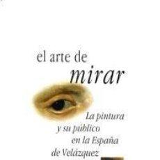 Livres: EL ARTE DE MIRAR LA PINTURA Y SU PÚBLICO EN LA ESPAÑA DE VELÁZQUEZ. MORÁN Y PORTÚS. Lote 246542495