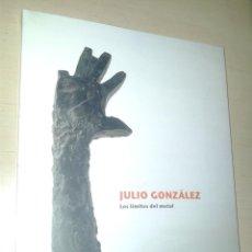 """Libros: LIBRO """"JULIO GONZÁLEZ. LOS LÍMITES DEL METAL"""""""". Lote 251095840"""