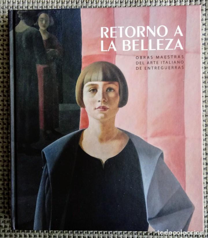 LIBRO CATÁLOGO RETORNO A LA BELLEZA. OBRAS MAESTRAS DEL ARTE ITALIANO DE ENTREGUERRAS. PINTURA. (Libros Nuevos - Bellas Artes, ocio y coleccionismo - Pintura)
