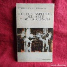 Libros: NUEVOS ASPECTOS DEL ARTE Y DE LA CIENCIA - LUPASCO, STHÉPANE. Lote 262765715