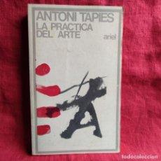 Libros: LA PRÁCTICA DEL ARTE - TAPIES, ANTONI. Lote 262765725