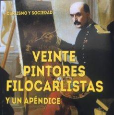Libri: VEINTE PINTORES FILOCARLISTAS, POR JAVIER URCELAY. CARLISTA. CARLISMO. REQUETÉ. PINTURA MILITAR.. Lote 266126093