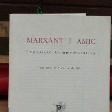 Libros: MARXANT I AMIC.EXPOSICIO COMMEMORATIVA. 10-19 D´OCTUBRE DE 1994.BARCELONA.. Lote 267060449