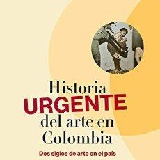 """Libros: LIBRO """"HISTORIA URGENTE DEL ARTE EN COLOMBIA"""" (2019). Lote 277097558"""