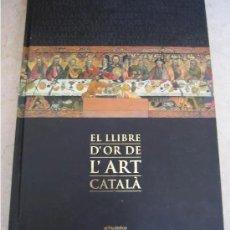 Libros: EL LLIBRE D´OR DE L´ART CATALÁ RECOPILACION EN LAMINAS/CROMOS OBRAS HISTORIA DEL ARTE EN CATALUÑA. Lote 288977838