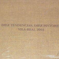 Libros: DIEZ TENDENCIAS, DIEZ PINTORES. VILA- REAL 2001. DIEZ TENDENCIAS, DIEZ PINTORES. VILA- REAL 2001.. Lote 292407078