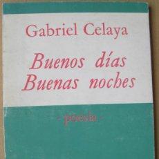 Libros: GABRIEL CELAYA. BUENOS DÍAS, BUENAS NOCHES ( POESÍA ). Lote 14397058