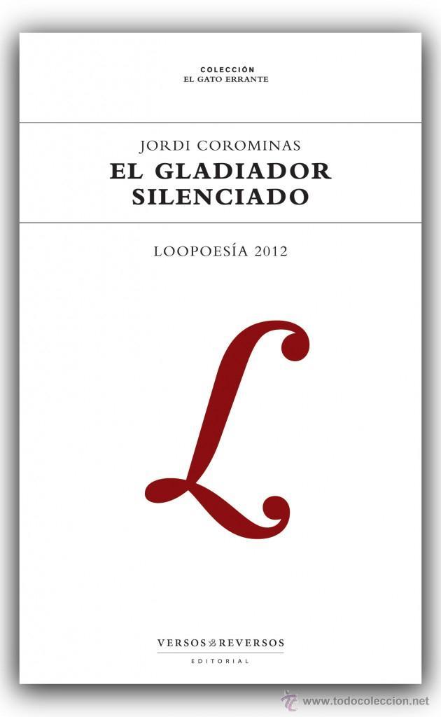 POESÍA. EL GLADIADOR SILENCIADO : LOOPOESÍA 2012 - JORDI COROMINAS I JULIÁN (Libros Nuevos - Literatura - Poesía)