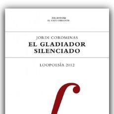 Libros: POESÍA. EL GLADIADOR SILENCIADO : LOOPOESÍA 2012 - JORDI COROMINAS I JULIÁN. Lote 49089242