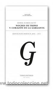 POESÍA. NOCHES DE TRIPAS Y CORAZÓN EN LA GARGANTA. ANTOLOGÍA POÉTICA 2006-2011 - DANIEL RAMOS AUTÓ (Libros Nuevos - Literatura - Poesía)