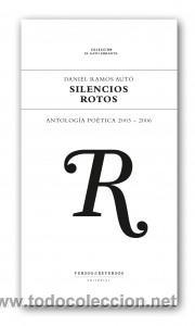 POESÍA . SILENCIOS ROTOS. ANTOLOGÍA POÉTICA 2003-2006 - DANIEL RAMOS AUTÓ (Libros Nuevos - Literatura - Poesía)