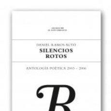 Libros: POESÍA . SILENCIOS ROTOS. ANTOLOGÍA POÉTICA 2003-2006 - DANIEL RAMOS AUTÓ. Lote 41724340