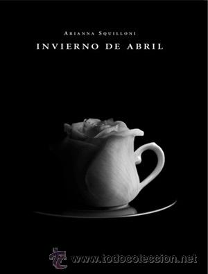 POESÍA. INVIERNO DE ABRIL - ARIANNA SQUILLONI (Libros Nuevos - Literatura - Poesía)