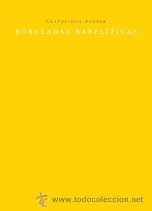 POESÍA. BOBALADAS BABELÍTICAS - CLAVELINDA FUSTER (Libros Nuevos - Literatura - Poesía)