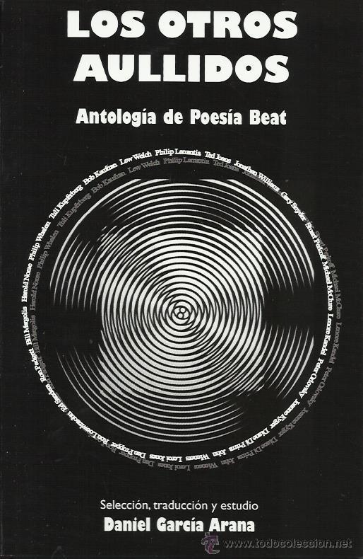 LOS OTROS AULLIDOS (ANTOLOGÍA DE POESÍA BEAT). DANIEL GARCÍA ARANA (STI EDICIONES, 2014) (Libros Nuevos - Literatura - Poesía)