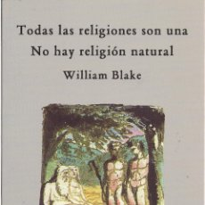 Libros: WILLIAM BLAKE : TODAS LAS RELIGIONES SON UNA. NO HAY RELIGIÓN NATURAL. TRADUCCIÓN DE DAVID FRANCISCO. Lote 46450323