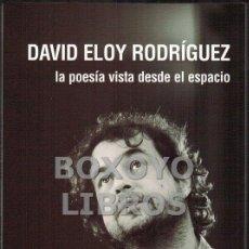 Libros: RODRÍGUEZ, DAVID ELOY. LA POESÍA VISTA DESDE EL ESPACIO. Lote 46585553