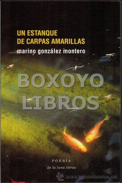 GONZÁLEZ MONTERO, MARINO. UN ESTANQUE DE CARPAS AMARILLAS (Libros Nuevos - Literatura - Poesía)