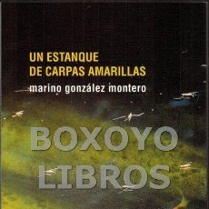 Libros: GONZÁLEZ MONTERO, MARINO. UN ESTANQUE DE CARPAS AMARILLAS. Lote 51401227