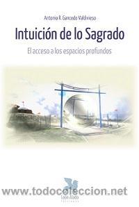 ESPIRITUAL. POESÍA. INTUICIÓN DE LO SAGRADO. EL ACCESO A LOS ESPACIOS PROFUNDOS - ANTONIO R. GANCEDO (Libros Nuevos - Literatura - Poesía)