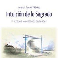 Libros: ESPIRITUAL. POESÍA. INTUICIÓN DE LO SAGRADO. EL ACCESO A LOS ESPACIOS PROFUNDOS - ANTONIO R. GANCEDO. Lote 51645110
