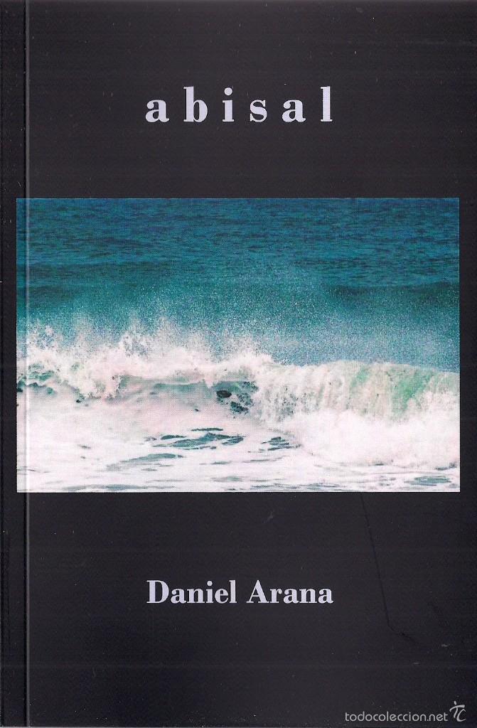DANIEL ARANA : ABISAL (STI EDICIONES, COLECCIÓN DASEIN, 2016) (Libros Nuevos - Literatura - Poesía)