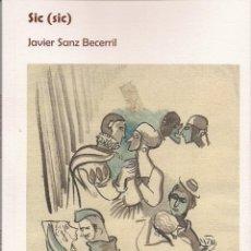 Libros: JAVIER SANZ BECERRIL : SIC (SIC). ILUSTRACIONES DE JORDI SARRÀ I RABASCALL. (STI EDICIONES, 2016). Lote 57725424
