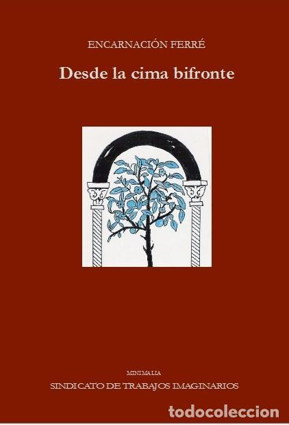 ENCARNACIÓN FERRÉ : DESDE LA CIMA BIFRONTE. (STI EDICIONES, COL. MINIMALIA, ZARAGOZA, 2017) (Libros Nuevos - Literatura - Poesía)