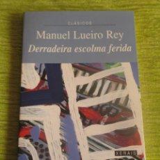 Libros: MANUEL LUEIRO REY. 'DERRADEIRA ESCOLMA FERIDA'. Lote 98008619