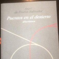 Libros: PUENTES EN EL DESIERTO. AFUERISMOS. ÁNGEL DE FRUTOS SALVADOR. J.CASTILLA Y LEÓN.2007. Lote 103979631