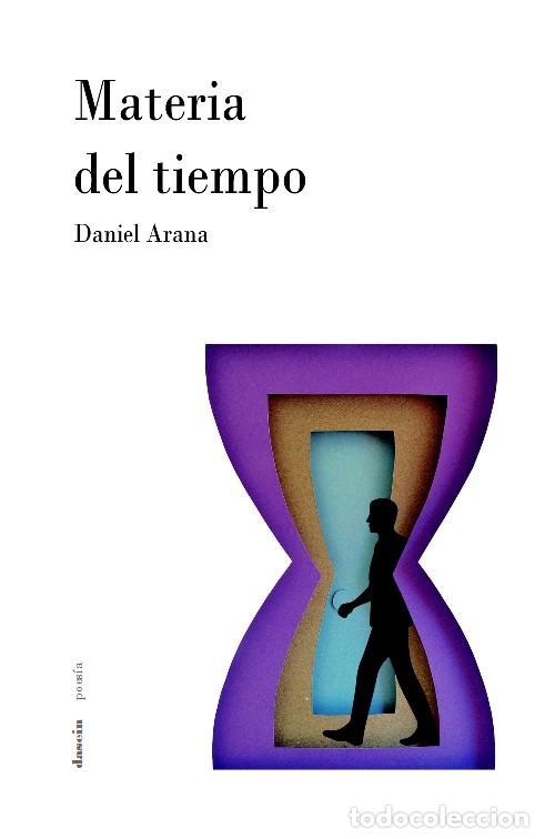 DANIEL ARANA : MATERIA DEL TIEMPO (STI EDICIONES, COL. DASEIN, ZARAGOZA, NOVIEMBRE 2017) (Libros Nuevos - Literatura - Poesía)