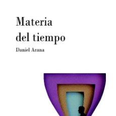Libros: DANIEL ARANA : MATERIA DEL TIEMPO (STI EDICIONES, COL. DASEIN, ZARAGOZA, NOVIEMBRE 2017). Lote 142862190