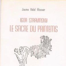 Libros: JAUME VIDAL ALCOVER. IGOR STRAVINSKY. LE SACRE DU PRINTEMPS.. Lote 118004719