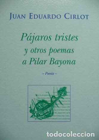 CIRLOT, JUAN EDUARDO. PÁJAROS TRISTES Y OTROS POEMAS A PILAR BAYONA. 2001. (Libros Nuevos - Literatura - Poesía)