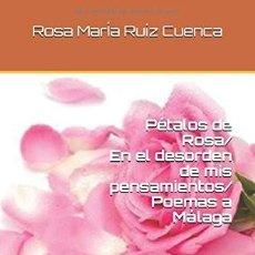 Libros: LIBRO DE POEMAS PÉTALOS DE ROSA/EN EL DESORDEN DE MIS PENSAMIENTOS/POEMAS A MÁLAGA, DE LA AUTORA ROS. Lote 122904375