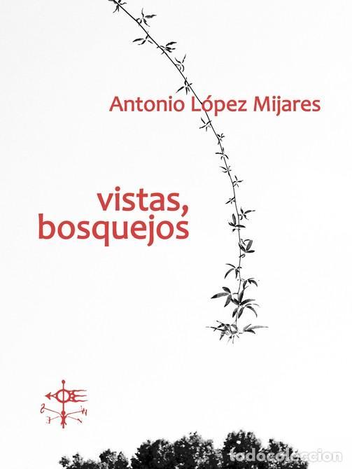 ANTONIO LÓPEZ MIJARES: VISTAS, BOSQUEJOS (Libros Nuevos - Literatura - Poesía)