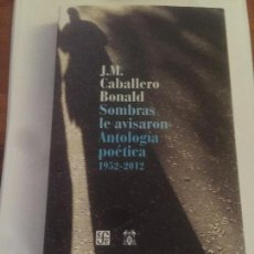 Libros: LIBRO SOMBRAS LE AVISARON, ANTOLOGÍA POÉTICA 1952-2012 DE J.M. CABALLERO BONALD. Lote 130564850