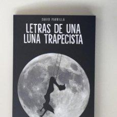 Libros: LETRAS DE UNA LUNA TRAPECISTA - DAVID PARRILLA FIRMADO POR EL AUTOR - NUEVO. Lote 142677698