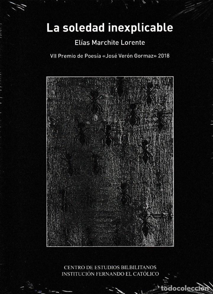 LA SOLEDAD INEXPLICABLE (E. MARCHITE LORENTE) I.F.C. 2018 (Libros Nuevos - Literatura - Poesía)