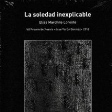 Libros: LA SOLEDAD INEXPLICABLE (E. MARCHITE LORENTE) I.F.C. 2018. Lote 144162690
