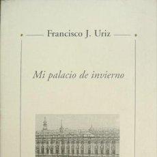 Libros: URIZ, FRANCISCO J. MI PALACIO DE INVIERNO. POEMAS. 1997.. Lote 149801202